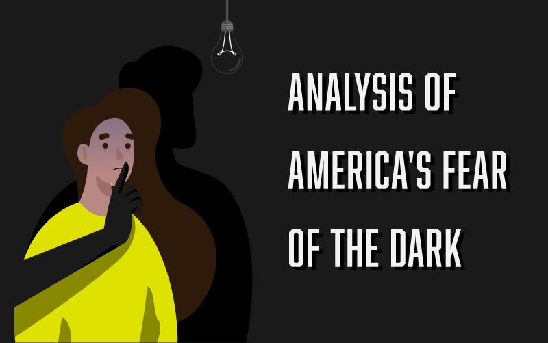 Is America Afraid of the Dark?