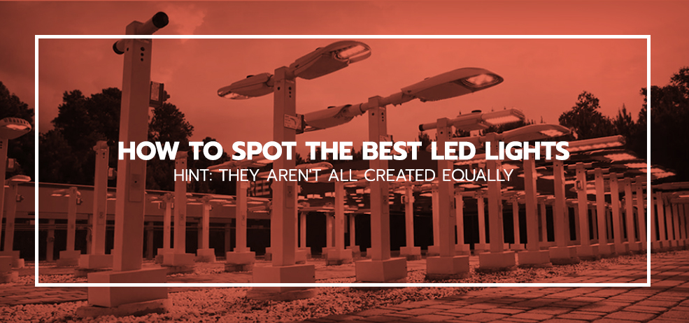 How to Spot the Best LED Lights. Hint: They Aren't All Created Equally.