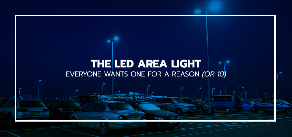 The LED Area Light:  Everyone Wants One For a Reason (or 10)