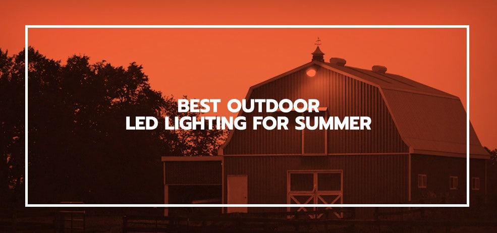 Best Outdoor LED Lighting For Summer