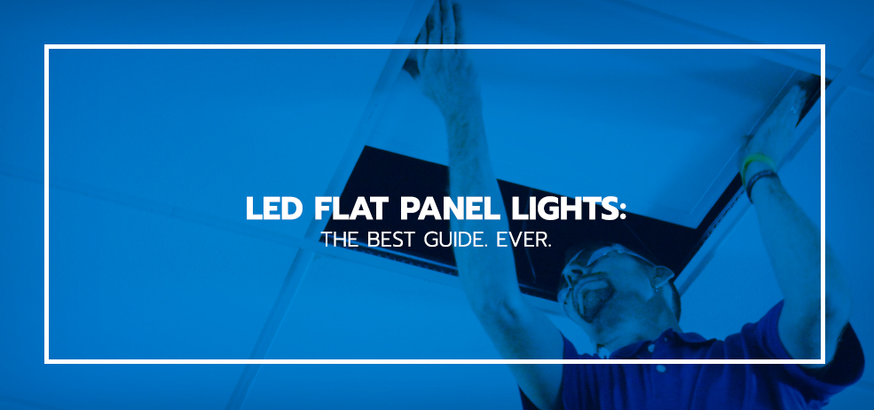 LED Flat Panel Lights:  The Best Guide. Ever.